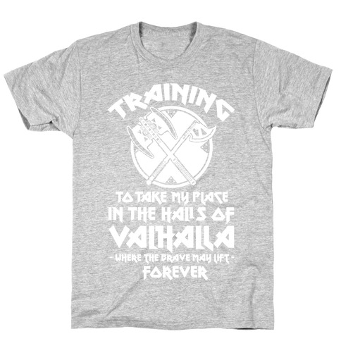 Training to Take my Place in the Halls of Valhalla T-Shirt