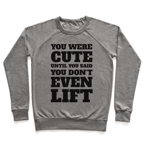 You Were Cute Until You Said You Don't Even Lift Pullover