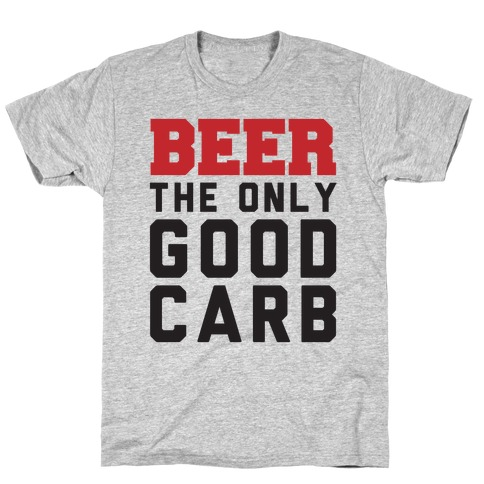Beer: The Only Good Carb T-Shirt