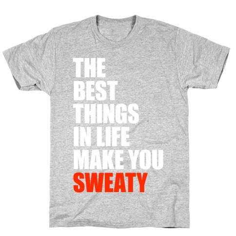 The Best Things In Life Make You Sweaty Mens/Unisex T-Shirt