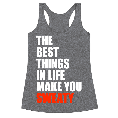 The Best Things In Life Make You Sweaty Racerback Tank Top