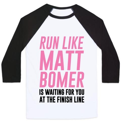 Run Like Matt Bomer Is Waiting For You At The Finish Line Baseball Tee