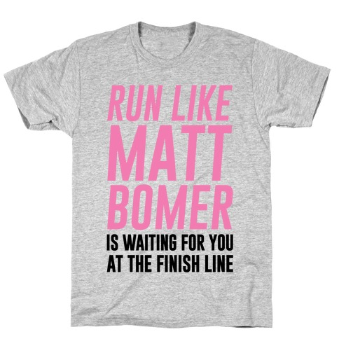 Run Like Matt Bomer Is Waiting For You At The Finish Line T-Shirt