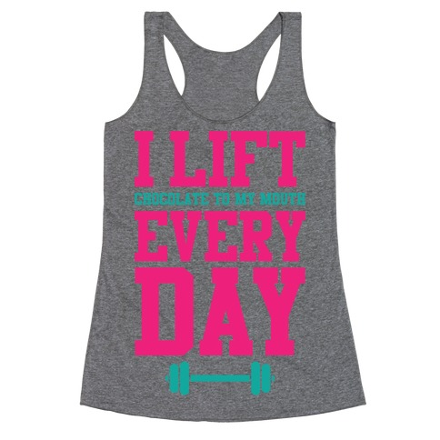 I Lift Every Day Racerback Tank Top