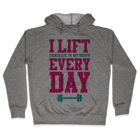 I Lift Every Day Hooded Sweatshirt