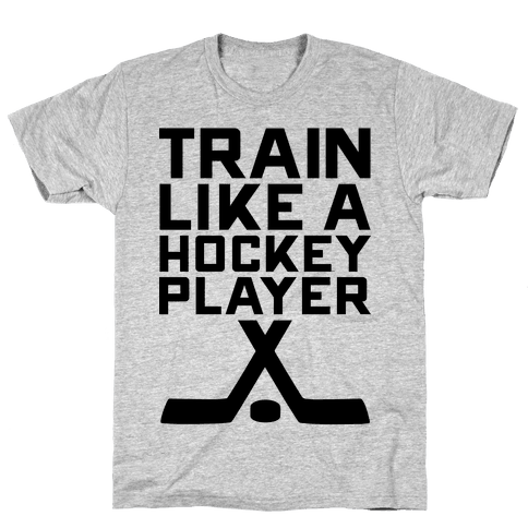 Train Like a Hockey Player Mens T-Shirt