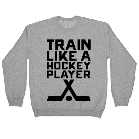 Train Like a Hockey Player Pullover