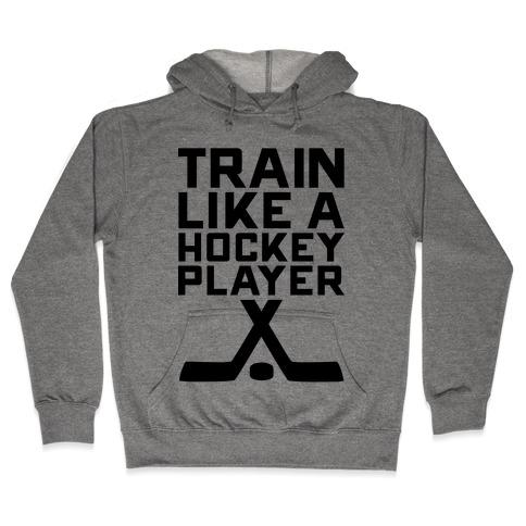 Train Like a Hockey Player Hooded Sweatshirt