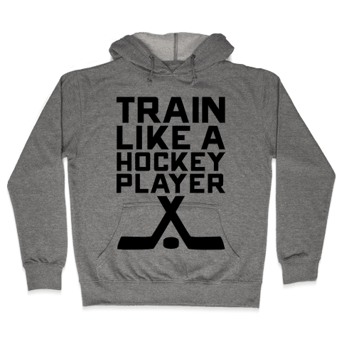 Train Like a Hockey Player Hooded Sweatshirt
