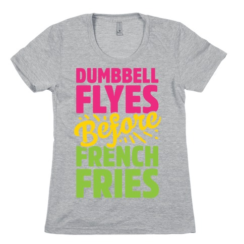 Dumbbell Flyes Before French Fries Womens T-Shirt