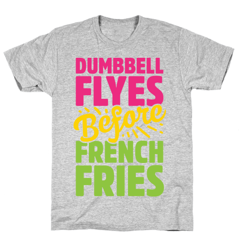 Dumbbell Flyes Before French Fries Mens T-Shirt