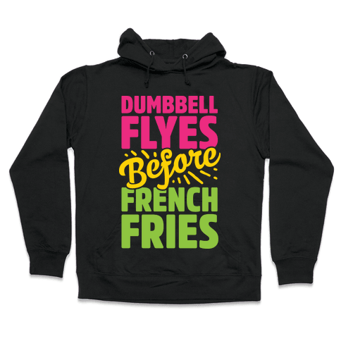 Dumbbell Flyes Before French Fries Hooded Sweatshirt
