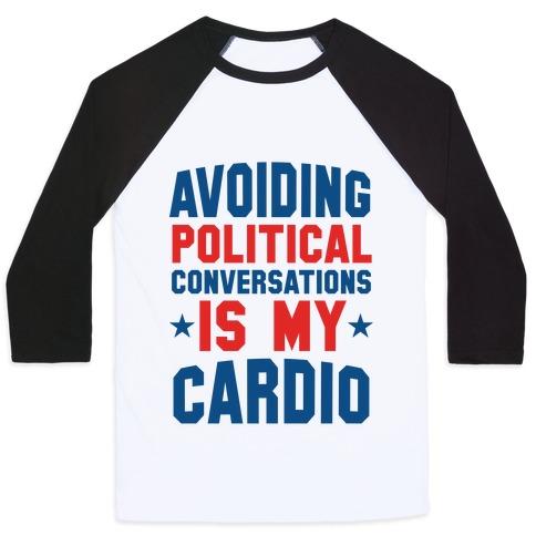 Avoiding Political Conversations Is My Cardio Baseball Tee