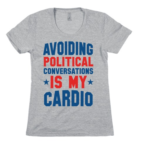 Avoiding Political Conversations Is My Cardio Womens T-Shirt
