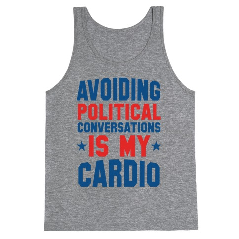 Avoiding Political Conversations Is My Cardio Tank Top