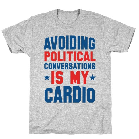 Avoiding Political Conversations Is My Cardio T-Shirt