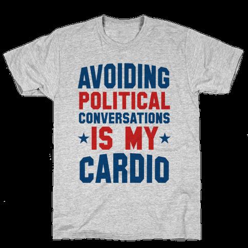 Avoiding Political Conversations Is My Cardio Mens T-Shirt
