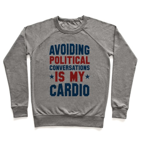 Avoiding Political Conversations Is My Cardio Pullover