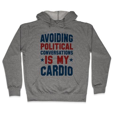 Avoiding Political Conversations Is My Cardio Hooded Sweatshirt