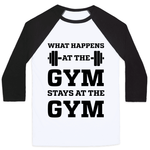 What Happens At The Gym Stays At The Gym Baseball Tee