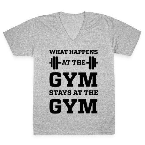 What Happens At The Gym Stays At The Gym V-Neck Tee Shirt