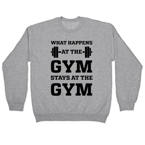 What Happens At The Gym Stays At The Gym Pullover