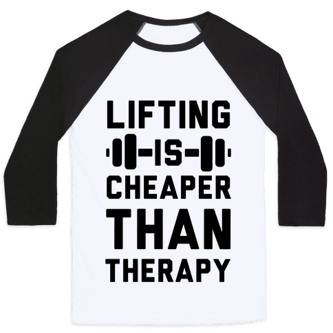 Lifting is Cheaper than Therapy Baseball Tee