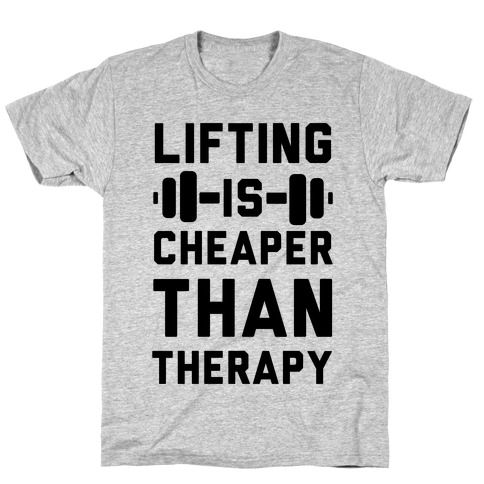 Lifting is Cheaper than Therapy T-Shirt