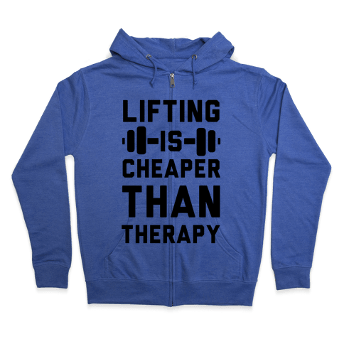 Lifting is Cheaper than Therapy Zip Hoodie