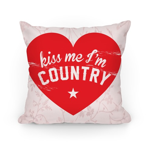 Kiss Me I'm Country Pillow