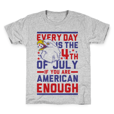 Every Day is the 4th of July If You Are American Enough Kids T-Shirt