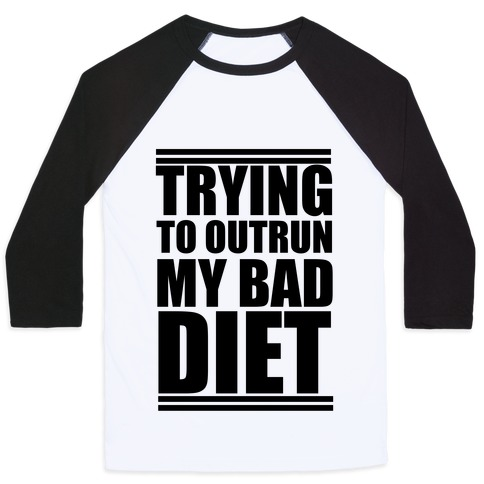 Trying To Outrun My Bad Diet Baseball Tee