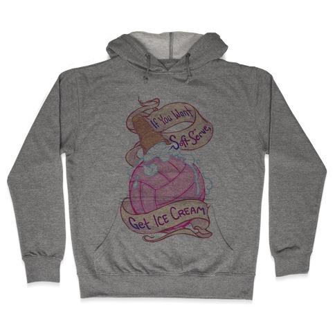 If You Want Soft Serve, Get Ice Cream Hooded Sweatshirt