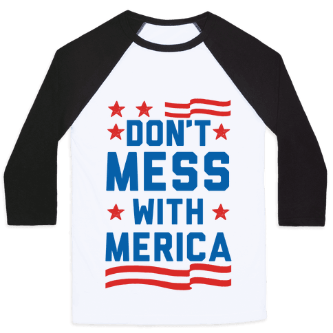 Don't Mess With Merica (Patriotic T-Shirt) Baseball Tee