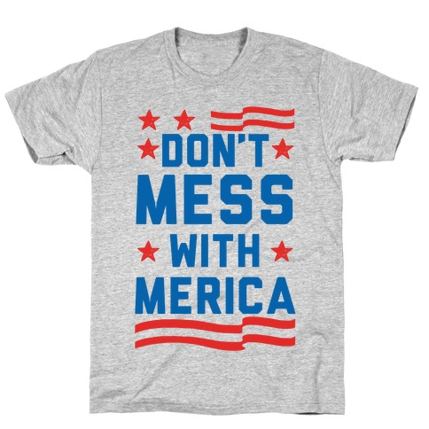 Don't Mess With Merica (Patriotic T-Shirt) T-Shirt