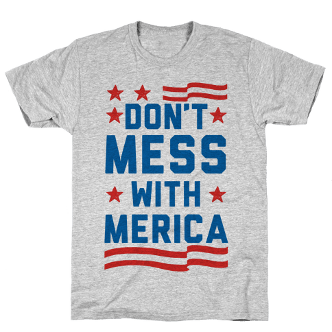 Don't Mess With Merica (Patriotic T-Shirt) Mens T-Shirt