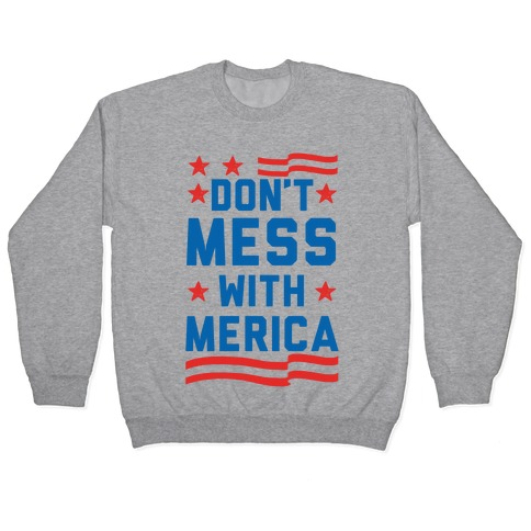 Don't Mess With Merica (Patriotic T-Shirt) Pullover