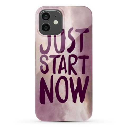 Just Start Now Phone Case