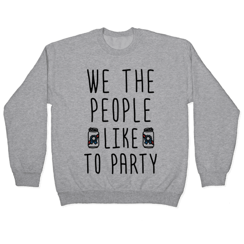 We The People Like To Party Pullover