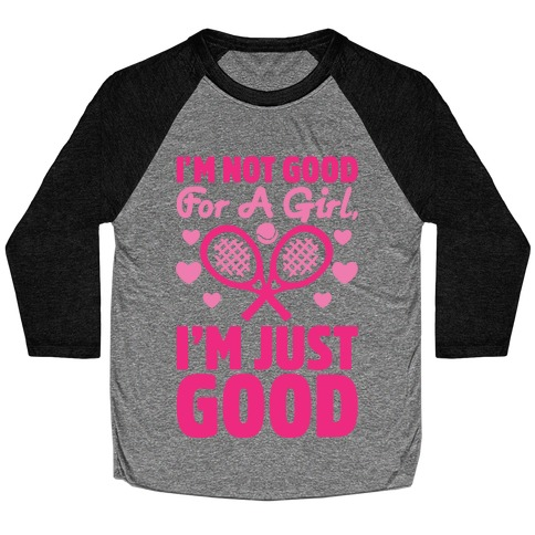 I'm Not Good For A Girl I'm Just Good Tennis Baseball Tee