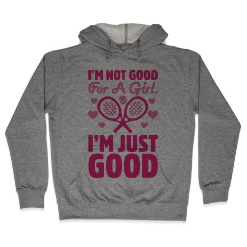 I'm Not Good For A Girl I'm Just Good Tennis Hooded Sweatshirt