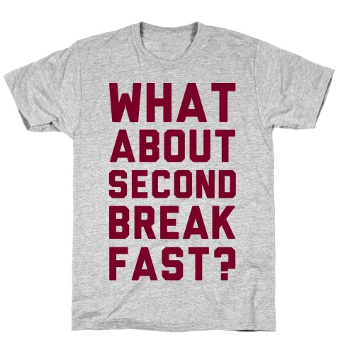 What About Second Breakfast? T-Shirt