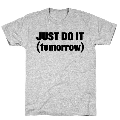 Just Do It (Tomorrow) T-Shirt