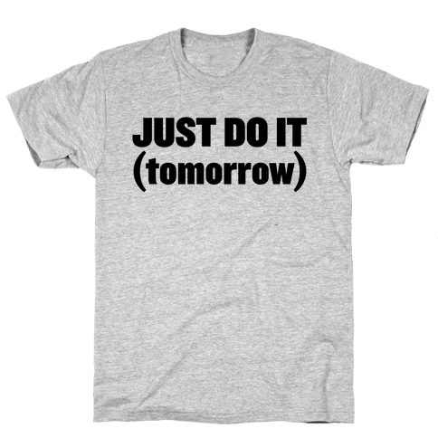 Just Do It (Tomorrow) Mens T-Shirt