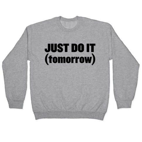 Just Do It (Tomorrow) Pullover