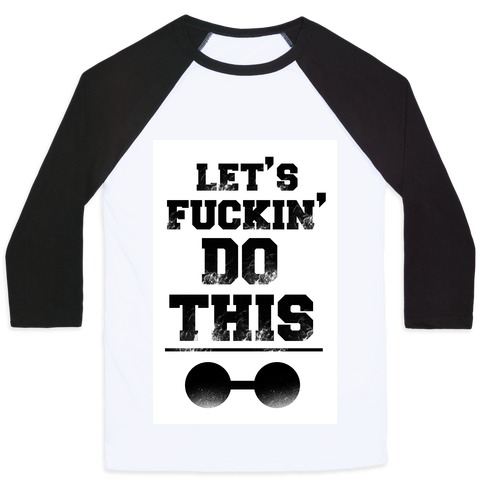 Let's F***in' Do This Baseball Tee