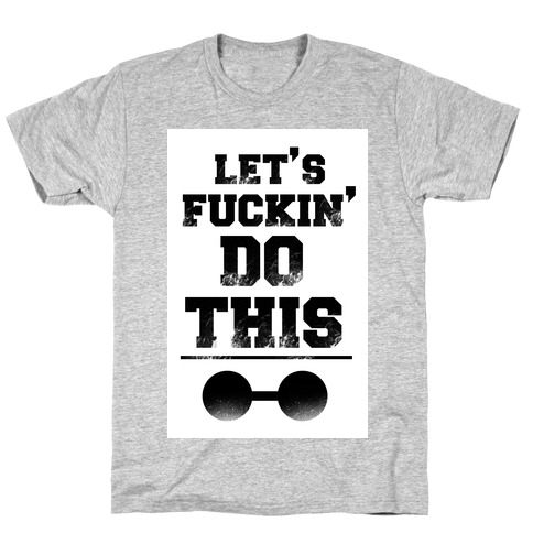 Let's F***in' Do This T-Shirt