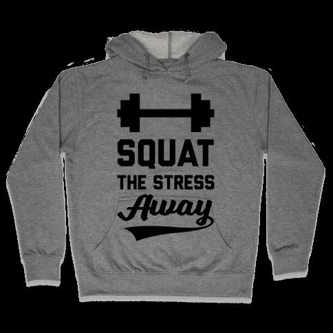 Squat The Stress Away Hooded Sweatshirt