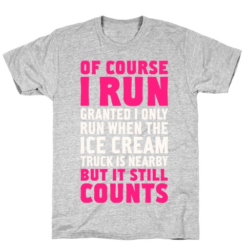 I Only Run When The Ice Cream Truck Is Nearby (But It Still Counts) T-Shirt