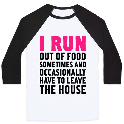 I Run (Out Of Food Sometimes) Baseball Tee